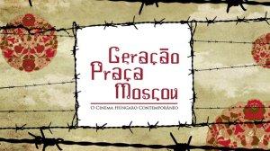 Geração Praça Moscou - O Cinema Húngaro Contemporâneo